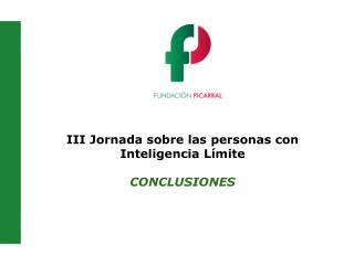 III Jornada sobre las personas con Inteligencia Límite CONCLUSIONES