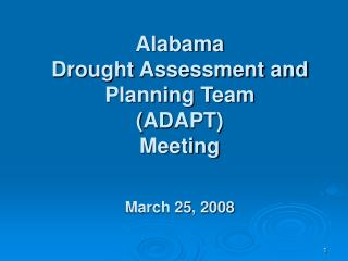 Alabama Drought Assessment and Planning Team (ADAPT) Meeting March 25, 2008