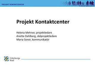 2010 beslutade kommunstyrelsen att Göteborg ska få ett kontaktcenter 2012