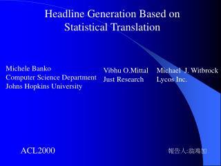 Headline Generation Based on  Statistical Translation