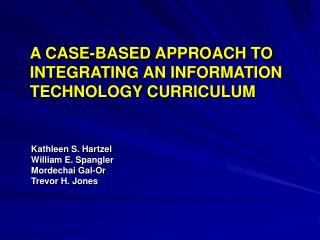A CASE-BASED APPROACH TO INTEGRATING AN INFORMATION TECHNOLOGY CURRICULUM