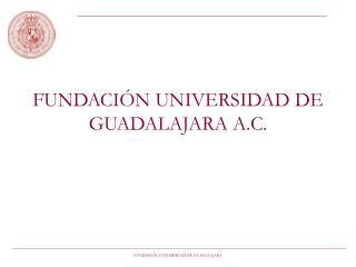 FUNDACIÓN UNIVERSIDAD DE GUADALAJARA A.C.