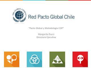 """""""Pacto Global y Metodología COP"""" Margarita Ducci Directora Ejecutiva"""