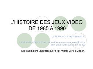 L'HISTOIRE DES JEUX VIDEO  DE 1985 A 1990