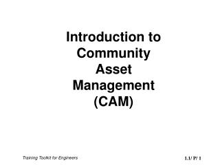 Introduction to  Community  Asset  Management (CAM)