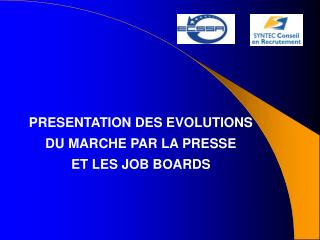 PRESENTATION DES EVOLUTIONS DU MARCHE PAR LA PRESSE ET LES JOB BOARDS