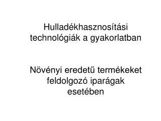 Hullad khasznos t si technol gi k a gyakorlatban   N v nyi eredetu term keket feldolgoz  ipar gak eset ben