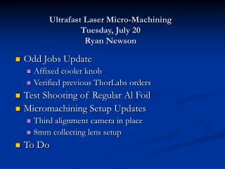 Ultrafast Laser Micro-Machining Tuesday, July 20 Ryan Newson