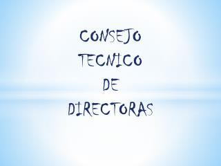 CONSEJO  TECNICO  DE  DIRECTORAS