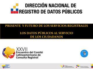PRESENTE   Y FUTURO DE LOS SERVICIOS REGISTRALES LOS DATOS PÚBLICOS AL  SERVICIO