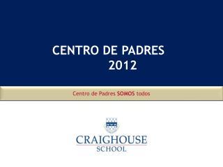 CENTRO DE PADRES                         2012