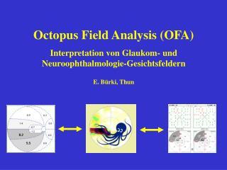 Octopus Field Analysis OFA Interpretation von Glaukom- und Neuroophthalmologie-Gesichtsfeldern  E. B rki, Thun