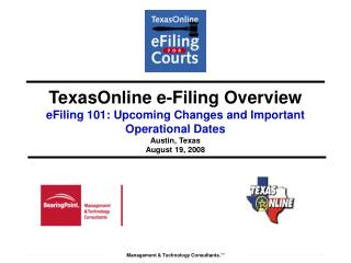 TexasOnline e-Filing Overview eFiling 101: Upcoming Changes and Important Operational Dates  Austin, Texas August 19, 20