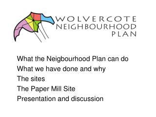 What the Neigbourhood Plan can do What we have done and why The sites The Paper Mill Site