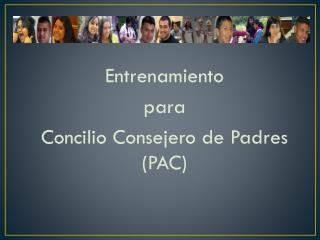 Entrenamiento  para Concilio Consejero de Padres (PAC)