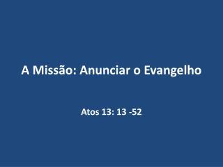 A Missão: Anunciar o Evangelho