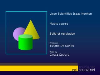Liceo Scientifico  Isaac Newton Maths course Solid of revolution Professor  Tiziana De  Santis