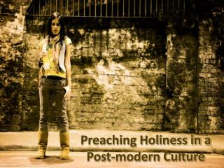 Preaching Holiness in a Post-modern Culture