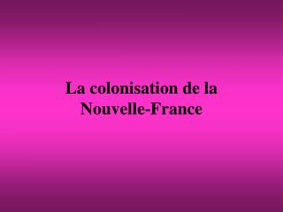 La colonisation de la Nouvelle-France