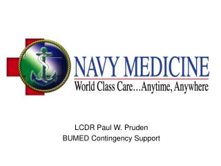 LCDR Paul W. Pruden BUMED Contingency Support