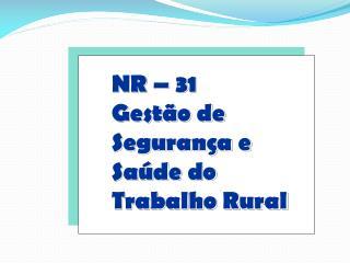NR – 31 Gestão de Segurança e Saúde do Trabalho Rural