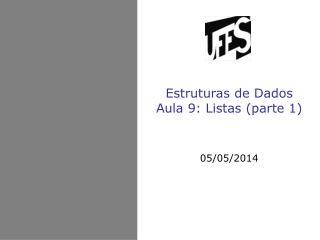 Estruturas de Dados Aula 9: Listas (parte 1)