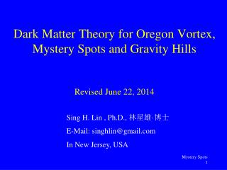 Dark Matter Theory for Oregon Vortex,  Mystery Spots and Gravity Hills Revised June 22, 2014