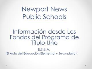 Newport News  Public Schools Información  desde Los Fondos del Programa de Título Uno