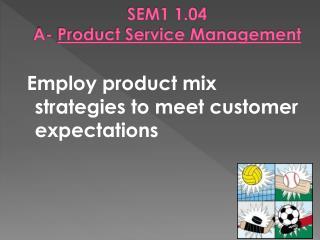 SEM1 1.04  A-  Product Service Management