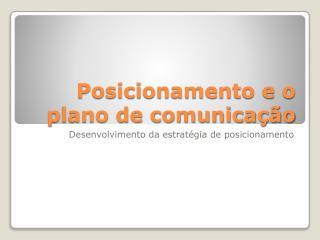 Posicionamento e o plano de comunicação