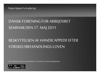 Dansk forening for arbejdsret Seminar Den 17. maj 2011  Beskyttelsen af handicappede efter Forskelsbehandlings-loven