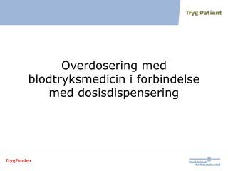 Overdosering med blodtryksmedicin i forbindelse med dosisdispensering