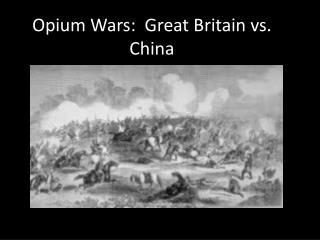 Opium Wars:  Great Britain vs. China