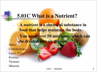 A nutrient is a chemical substance in food that helps maintain the body. You need over 50 nutrients, which can be divide