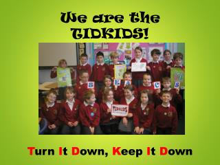 We are the TIDKIDS!