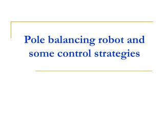 Pole balancing robot and some control strategies