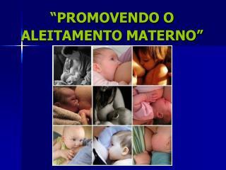 �PROMOVENDO O ALEITAMENTO MATERNO�