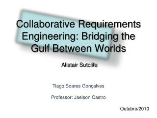Collaborative Requirements Engineering: Bridging the Gulf Between Worlds