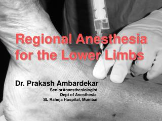Regional Anesthesia  for the Lower Limbs Dr. Prakash Ambardekar SeniorAnaesthesiologist