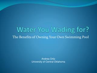 Water You Wading for?