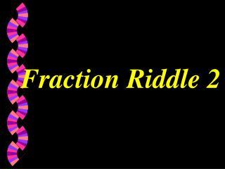 Fraction Riddle 2