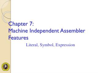 Chapter 7: Machine Independent Assembler Features