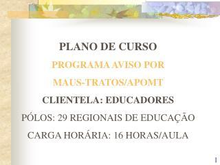 PLANO DE CURSO  PROGRAMA AVISO POR MAUS-TRATOS/APOMT CLIENTELA: EDUCADORES
