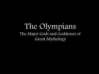 The Olympians The Major Gods and Goddesses of  Greek Mythology