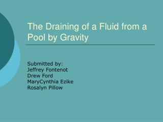The Draining of a Fluid from a Pool by Gravity