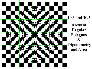 10.3 and 10.5 Areas of Regular Polygons & Trigonometry and Area