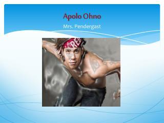 Apolo Ohno Mrs . Pendergast