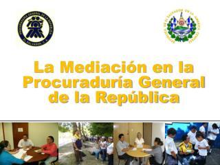 La Mediación en la Procuraduría General de la República