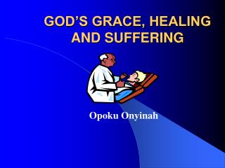 GOD'S GRACE, HEALING AND SUFFERING