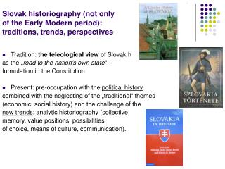 Slovak historiography (not only  of the Early Modern period):  traditions, trends, perspectives